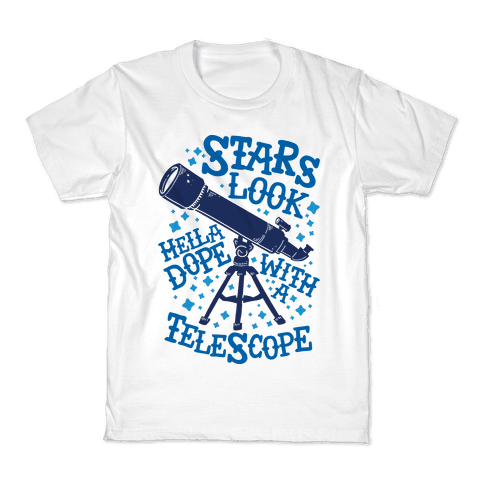 Stars Look Hella Dope With a Telescope Kids T-Shirt