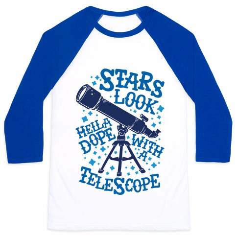 Stars Look Hella Dope With a Telescope Baseball Tee