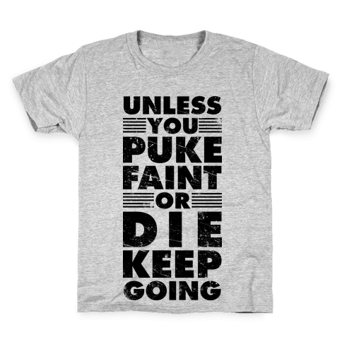 Unless You Puke Faint Or Die Keep Going Kids T-Shirt