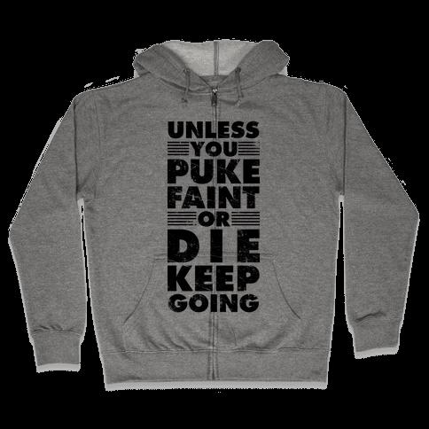 Unless You Puke Faint Or Die Keep Going Zip Hoodie