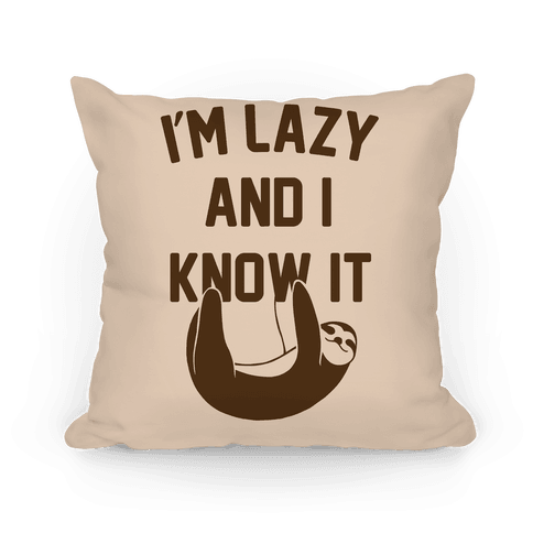 I'm Lazy and I Know It Pillow