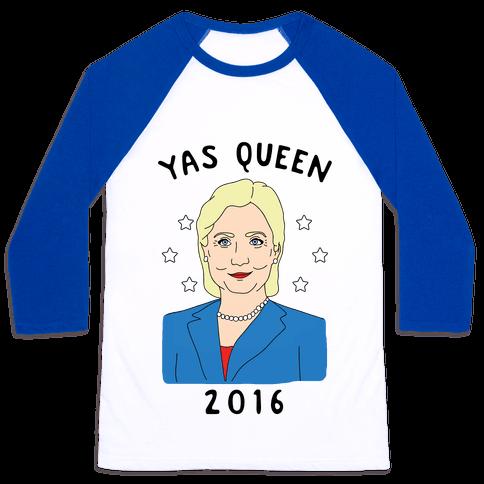Yas Queen Hillary Clinton 2016 Baseball Tee