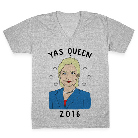 Yas Queen Hillary Clinton 2016 V-Neck Tee Shirt