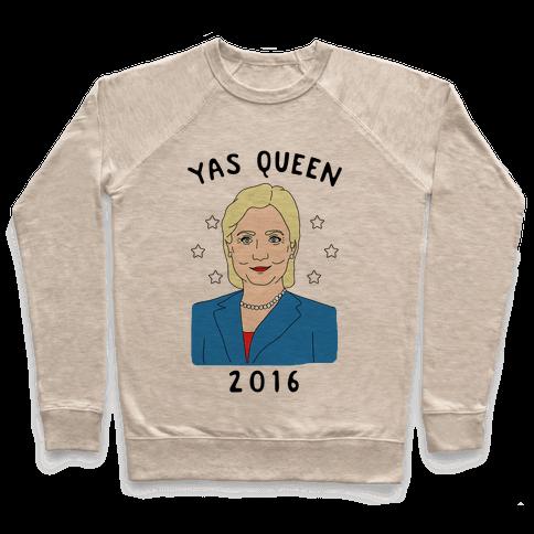 Yas Queen Hillary Clinton 2016 Pullover