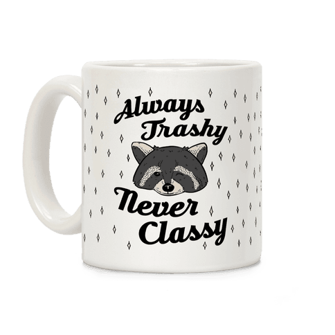 Always Trashy, Never Classy Coffee Mug