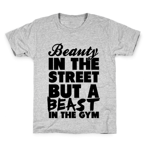 Beauty in the Street and a Beast in the Gym Kids T-Shirt