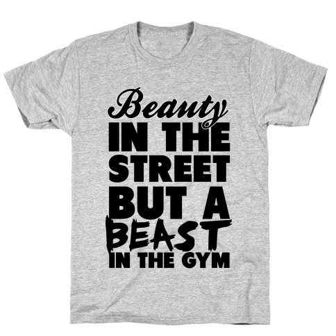 Beauty in the Street and a Beast in the Gym T-Shirt