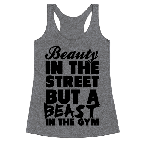 Beauty in the Street and a Beast in the Gym Racerback Tank Top