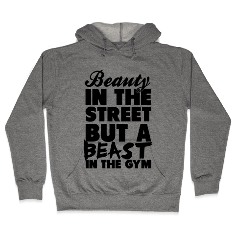 Beauty in the Street and a Beast in the Gym Hooded Sweatshirt