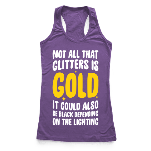 Not All That Glitters Is Gold Racerback Tank Top