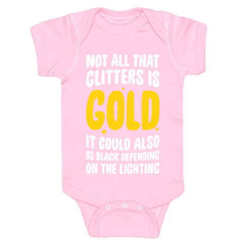 Not All That Glitters Is Gold Baby Onesy