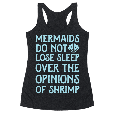 Mermaids Do Not Lose Sleep Over The Opinions Of Shrimp Racerback Tank Top