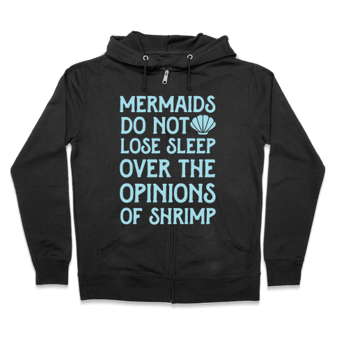 Mermaids Do Not Lose Sleep Over The Opinions Of Shrimp Zip Hoodie