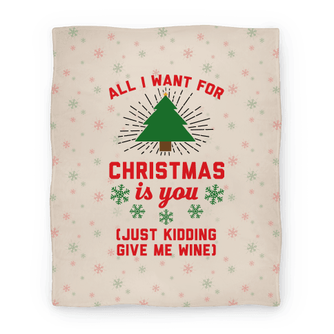 All I Want For Christmas Is You (Just Kidding Give Me Wine) Blanket
