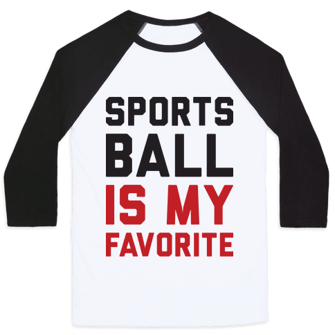 Sports Ball Is My Favorite Baseball Tee