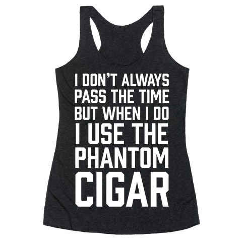 I Don't Always Pass The Time But When I Do I Use The Phantom Cigar Racerback Tank Top