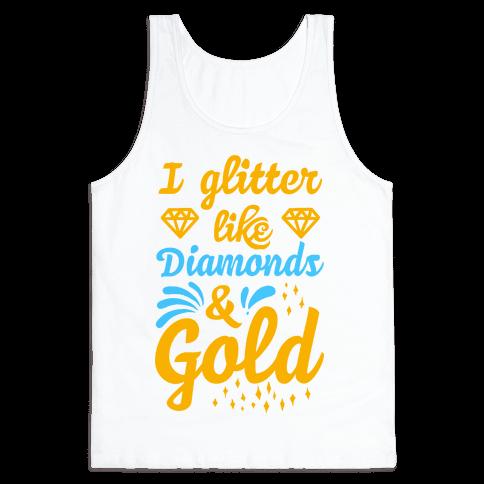 I Glitter Like Diamonds and Gold Tank Top