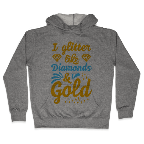 I Glitter Like Diamonds and Gold Hooded Sweatshirt