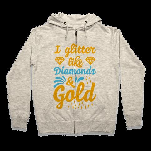 I Glitter Like Diamonds and Gold Zip Hoodie