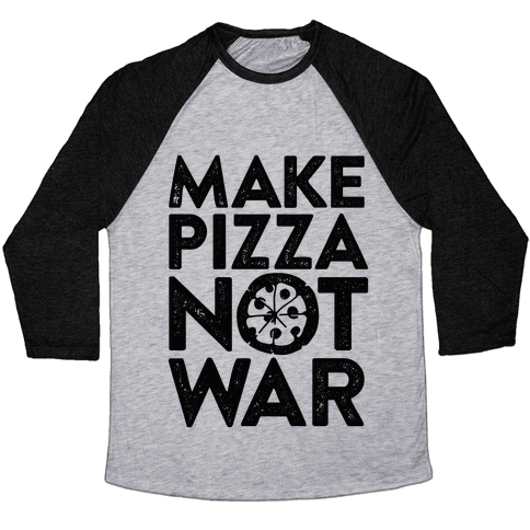 Make Pizza Not War Baseball Tee