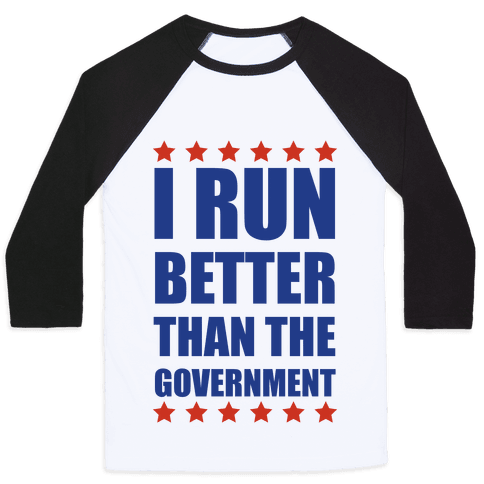 I Run Better Than The Government Baseball Tee