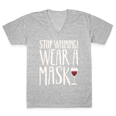 Stop Whining! Wear A Mask White Print V-Neck Tee Shirt