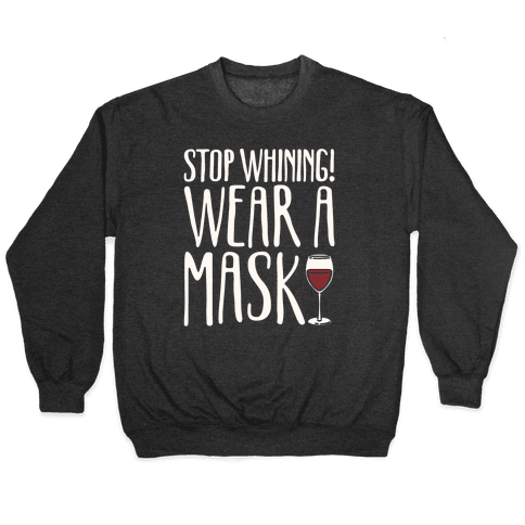 Stop Whining! Wear A Mask White Print Pullover
