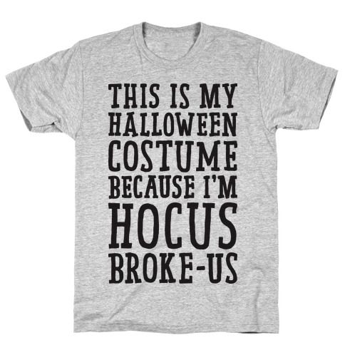 This Is My Halloween Costume Because I'm Hocus Broke-us Mens T-Shirt