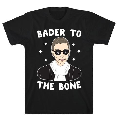 Bader To The Bone RBG T-Shirt