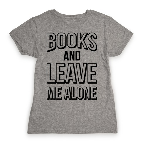 Books And Leave Me Alone Womens T-Shirt