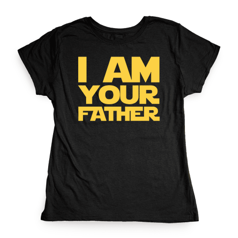 I Am Your Father Womens T-Shirt
