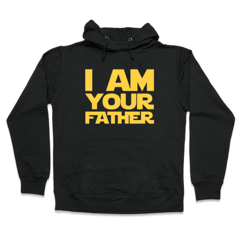 I Am Your Father Hooded Sweatshirt