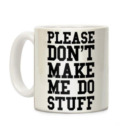 Please Don't Make Me Do Stuff Coffee Mug