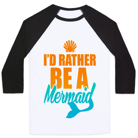 I'd Rather Be A Mermaid Baseball Tee
