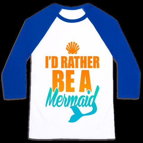 I'd Rather Be A Mermaid Baseball Tee