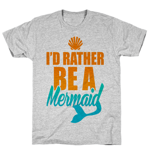 I'd Rather Be A Mermaid Mens T-Shirt