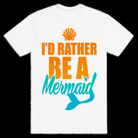 I'd Rather Be A Mermaid Mens T-Shirt