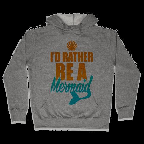 I'd Rather Be A Mermaid Hooded Sweatshirt
