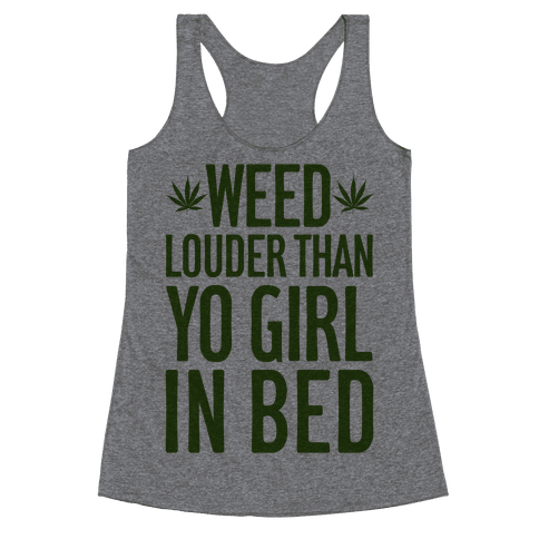 Weed Louder Than Yo Girl In Bed Racerback Tank Top