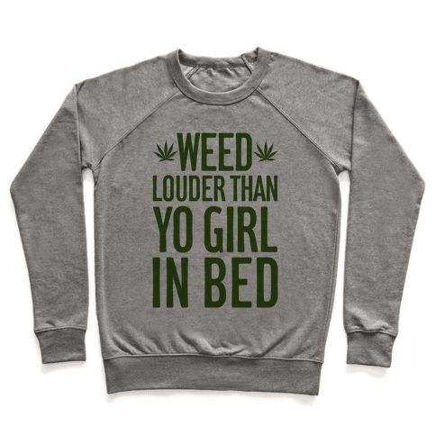 Weed Louder Than Yo Girl In Bed Pullover
