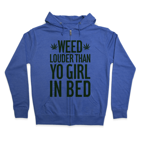 Weed Louder Than Yo Girl In Bed Zip Hoodie