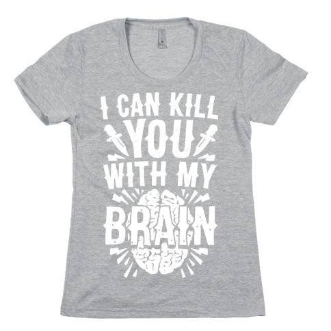 I Can Kill You With My Brain Womens T-Shirt