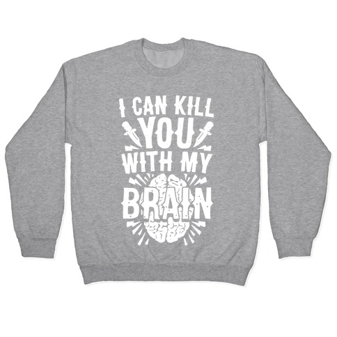 I Can Kill You With My Brain Pullover
