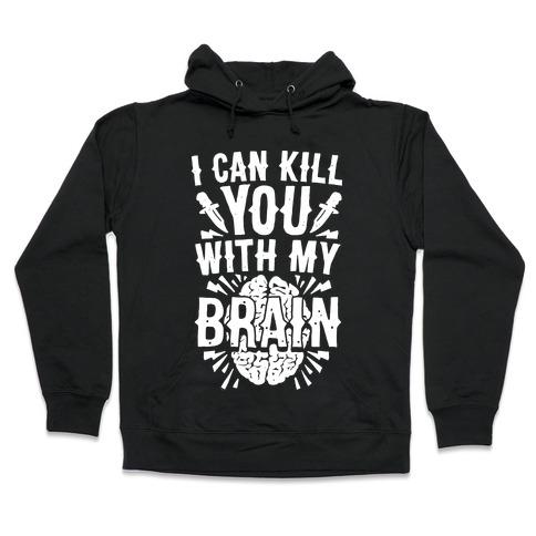 I Can Kill You With My Brain Hooded Sweatshirt