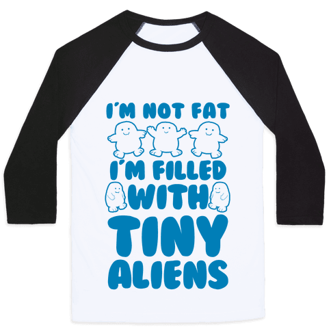 I'm Filled with Tiny Aliens Baseball Tee