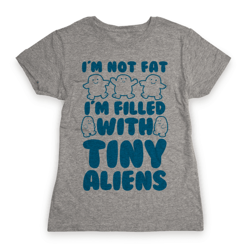 I'm Filled with Tiny Aliens Womens T-Shirt