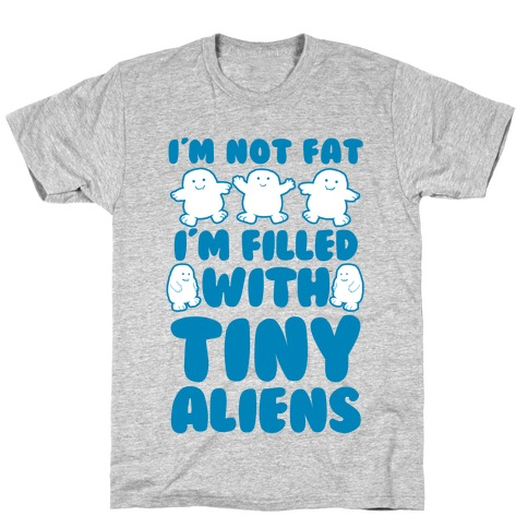 I'm Filled with Tiny Aliens T-Shirt