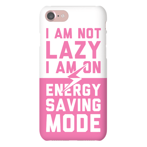 I Am Not Lazy I Am On Energy Saving Mode Phone Case