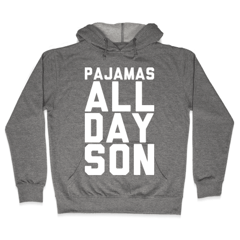 Pajamas All Day Son Hooded Sweatshirt