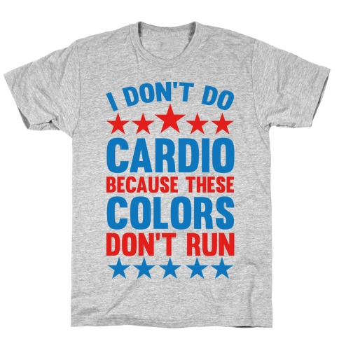 I Don't Do Cardio Because These Colors Don't Run Mens T-Shirt